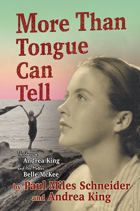 More Than Tongue Can Tell: The Story of Andrea King and Her Mother Belle McKee. Available now.