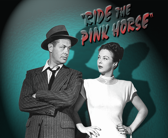 "Robert Montgomery and Andrea King in ""Ride the Pink Horse,"" Universal, 1947."